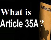 क्या बला है – अनुच्छेद 35A? जिसकी चर्चा होते ही एक विशेष वर्ग भारत विरोधी राग शुरू कर देता है…???