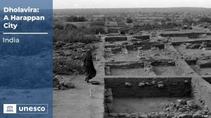 Dholavira, the Harappan City in the Rann of Kutchch, Gujarat inscribed on UNESCO's World Heritage List
